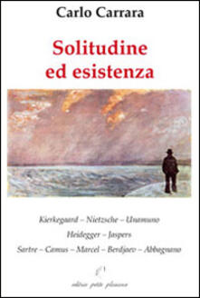 Secchiarapita.it Solitudine ed esistenza. Kierkegaard, Nietzsche, Unamuno, Heidegger, Jaspers, Sartre, Camus, Marcel, Berdjaev, Abbagnano Image