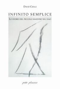 Infinito semplice. Le storie del piccolo maestro Wu Dao - David Ciolli - copertina