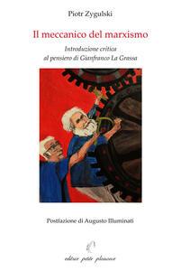 Il meccanico del marxismo. Introduzione critica al pensiero di Gianfranco La Grassa