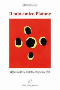 Il mio amico Platone. Riflessioni su società, religione, vita - Mauro Magini - copertina