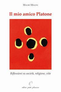 Il mio amico Platone. Riflessioni su società, religione, vita