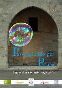 Passeggiando per Pistoia. L'essenziale è invisibile agli occhi - Gian Giacomo Degli Esposti,Matteo Caffiero - copertina