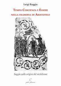 Tempo coscienza e essere nella filosofia di Aristotele. Saggio sulle origini del nichilismo