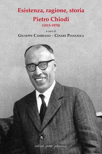 Esistenza, ragione, storia. Pietro Chiodi (1915-1970) - copertina