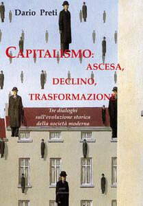 Capitalismo: ascesa, declino, trasformazione. Tre dialoghi sull'evoluzione storica della società moderna