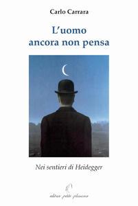 L' uomo ancora non pensa. Nei sentieri di Heidegger - Carlo Carrara - copertina