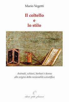 Il coltello e lo stilo. Animali, schiavi, barbari e donne alle origini della razionalità scientifica.pdf