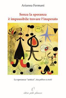 Senza la speranza è impossibile trovare linsperato. La speranza «antica», tra páthos e areté.pdf