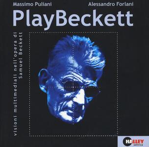 PlayBeckett. Visioni multimediali nell'opera di Samuel Beckett. Con DVD - Massimo Puliani,Alessandro Forlani - copertina