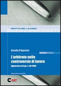 L' L' arbitrato nelle controversie di lavoro. Aggiornato al D.Lgs. 40/2006 - D'Agostini Ornella - wuz.it