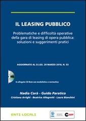 Il leasing pubblico. Problematiche e difficolta operative della gara di leasing di opera pubblica: soluzioni e suggerimenti pratici. Con CD-ROM