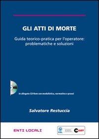 Gli Gli atti di morte. Guida teorico-pratica per l'operatore: problematiche e soluzioni. Con CD-ROM - Restuccia Salvatore - wuz.it