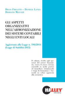 Gli aspetti organizzativi nell'armonizzazione dei sistemi contabili negli enti locali - Delia Frigatti,Daniele Lanza,Doriano Meluzzi - copertina