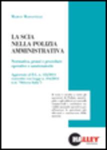 La SCIA nella polizia amministrativa. Normativa, prassi e procedure operative e sanzionatorie