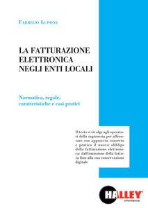 La fatturazione elettronica negli enti locali. Normativa, regole, caratteristiche e casi pratici