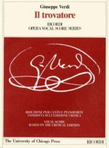 Il trovatore. Dramma in quattro parti. Riduzione per canto e pianoforte condotto sull'edizione critica della partitura. Ediz. italiana e inglese