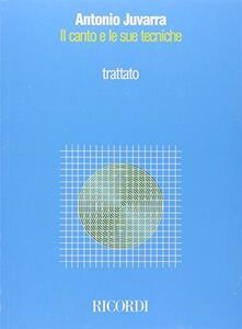 Il canto e le sue tecniche. Trattato - Antonio Juvarra - copertina