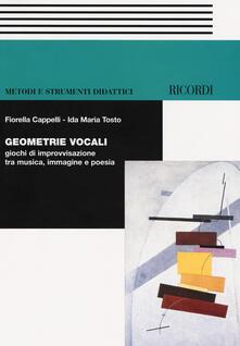 Geometrie vocali. Giochi di improvvisazione tra musica, immagine e poesia. Con CD-Audio - Fiorella Cappelli,Ida Maria Tosto - copertina