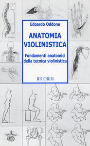 Anatomia violinistica. Fondamenti anatomici della tecnica violinistica - Edoardo Oddone - copertina