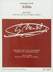 Attila. Dramma lirico in un prologo e tre atti. Ediz. critica. Ediz. italiana e inglese