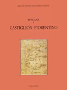Atlante storico delle città italiane. Toscana. Vol. 4: Castiglion Fiorentino (arezzo).