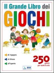 Il grande libro dei giochi. 250 giochi per tutte le età: di ingegno, al chiuso, all'aperto - copertina