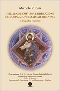 Iniziazione cristiana e deificazione nella tradizione ecclesiale orientale. In prospettiva ecumenica