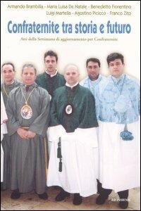 Confraternite tra storia e futuro. Atti della Settimana di aggiornamento per confraternite (Giovinazzo, 22-25 marzo 2004)