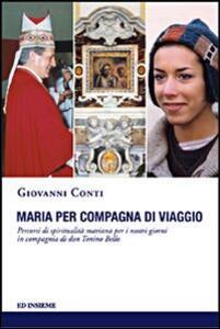 Maria per compagna di viaggio. Percorsi di spiritualità mariana per i nostri giorni in compagnia di don Tonino Bello - Giovanni Conti - copertina