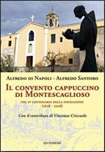 Il convento cappuccino di Montescaglioso. Nel 4° centenario della fondazione (1608-2008) - Alfredo Di Napoli,Alfredo Santoro - copertina