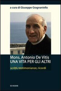 Mons. Antonio De Vitis una vita per gli altri. Scritti, testimonianze, ricordi