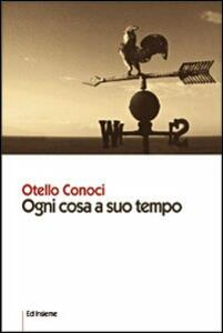Ogni cosa a suo tempo - Otello Conoci - copertina