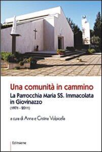 Una comunità in cammino. La parrocchia Maria SS. Immacolata in Giovinazzo - Anna Volpicella,Cristina Volpicella - copertina