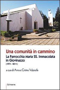 Una Una comunità in cammino. La parrocchia Maria SS. Immacolata in Giovinazzo - Volpicella Anna Volpicella Cristina - wuz.it