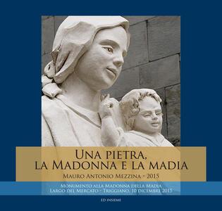 Una pietra, la Madonna e la Madia. Monumento alla Madonna della Madia - Mauro Antonio Mezzina - copertina