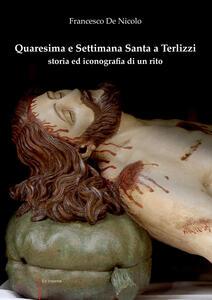 Quaresima e Settimana Santa a Terlizzi. Storia e iconografia di un rito - Francesco De Nicolo - copertina