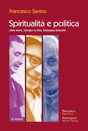 Spiritualità e politica. Aldo Moro, Giorgio La Pira, Giuseppe Dossetti