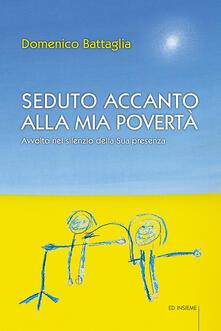 Seduto accanto alla mia povertà. Avvolto nel silenzio della Sua presenza - Domenico Battaglia - copertina