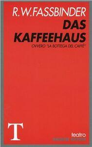 Foto Cover di Das Kaffeehaus. Ovvero La bottega del caffè, Libro di Rainer W. Fassbinder, edito da Gremese Editore