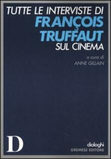 Tutte le interviste di François Truffaut sul cinema - copertina