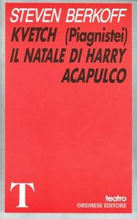 Kvetch (Piagnistei). Il Natale di Harry Acapulco - Berkoff Steven - wuz.it