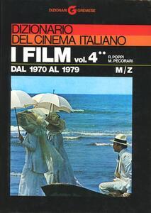 Dizionario del cinema italiano. I film. Vol. 4\2: Dal 1970 al 1979. M-Z. - Roberto Poppi,Mario Pecorari - copertina
