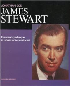 James Stewart. Un uomo qualunque in situazioni eccezionali - Jonathan Coe - 3