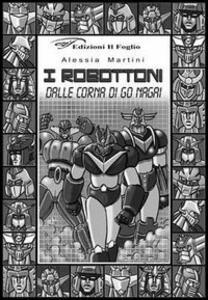 I robottoni. Dalle corna di Go Nagai - Alessia Martini - copertina