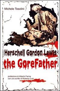 Libro Herschell Gordon Lewis. The gorefather Michele Tosolini