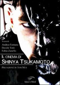 Il cinema di Shinya Tsukamoto - Andrea Fontana,Davide Tarò,Fabio Zanello - copertina