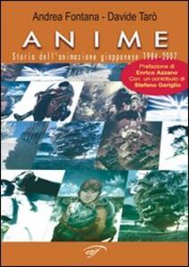 Anime. Storia dell'animazione giapponese 1984-2007 - Andrea Fontana,Davide Tarò - copertina