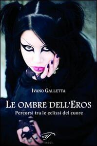 Le ombre dell'eros. Percorsi tra le eclissi del cuore - Ivano Galletta - copertina