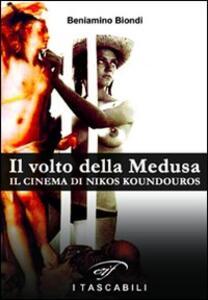 Il volto della medusa. Il cinema di Nikos Koundouros - Beniamino Biondi - copertina