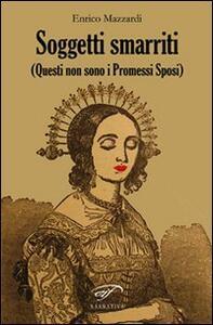 Soggetti smarriti (Questi non sono i Promessi Sposi) - Enrico Mazzardi - copertina